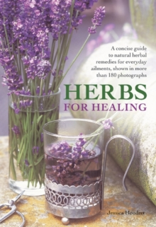 Herbs for Healing : A Concise Guide to Natural Herbal Remedies for Everyday Ailments, Hardback Book