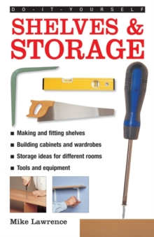Do-it-yourself Shelves & Storage : A Practical Instructive Guide to Building Shelves and Storage Facilities in Your Home, Hardback Book
