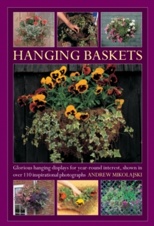 Hanging Baskets : Glorious Hanging Displays for Year-round Interest. Shown in Over 110 Inspirational Photographs, Hardback Book
