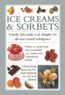Ice Creams & Sorbets : Utterly Delectable Iced Delights for All-year-round Indulgence, Hardback Book