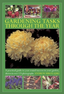 Gardening Tasks Through the Year : A Practical Guide to Year-round Success in Your Garden, Shown in Over 125 Photographs, Hardback Book