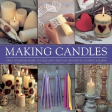 Making Candles : Ideas for Home-made Candles and Creative Displays in 130 Photographs, Hardback Book