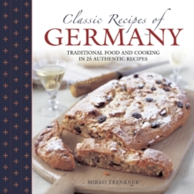 Classic Recipes of Germany : Traditional Food and Cooking in 25 Authentic Dishes, Hardback Book