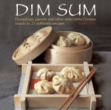 Dim Sum : Dumplings, Parcels and Other Delectable Chinese Snacks in 25 Authentic Recipes, Hardback Book