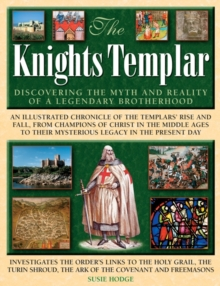 The Knights Templar : Discovering the Myth and Reality of a Legendary Brotherhood, Hardback Book