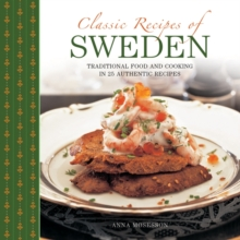 Classic Recipes of Sweden : Traditional Food and Cooking in 25 Authentic Dishes, Hardback Book