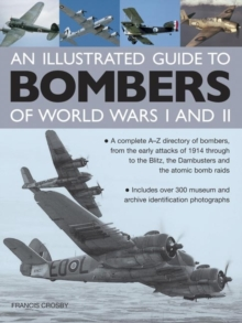 Illustrated Guide to Bombers of World Wars I and II: A Complete A-Z Directory of Bombers, from Early Attacks of 1914 Through to the Blitz, the Damb, Hardback Book