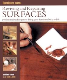 Furniture Care: Reviving and Repairing Surfaces : Professional Techniques to Bring Your Furniture Back to Life, Hardback Book