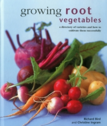 Growing Root Vegetables : A Directory of Varieties and How to Cultivate Them Successfully, Hardback Book