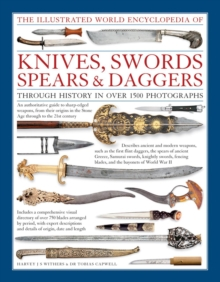 Illustrated World Encyclopedia of Knives, Swords, Spears & Daggers, Hardback Book