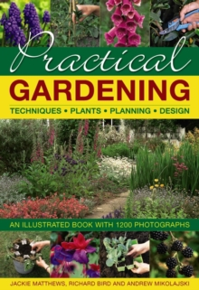 Practical Gardening: Techniques, Plants, Planning, Design : An Illustrated Book with 1200 Photographs, Hardback Book