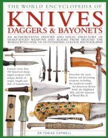 Knives, Daggers & Bayonets, the World Encyclopedia of : An authoritative history and visual directory of sharp-edged weapons and blades from around the world, with more than 700 photographs, Hardback Book