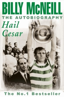 Hail Cesar : The Autobiography of Billy McNeill, Paperback Book