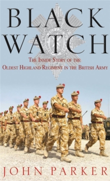 Black Watch : The Inside Story of the Oldest Highland Regiment in the British Army, Paperback Book