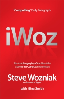 I, Woz : Computer Geek to Cult Icon - Getting to the Core of Apple's Inventor, Paperback Book