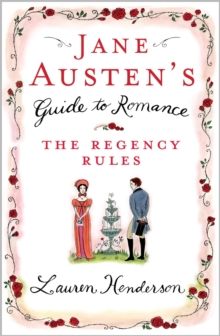 Jane Austen's Guide to Romance : The Regency Rules, Paperback / softback Book