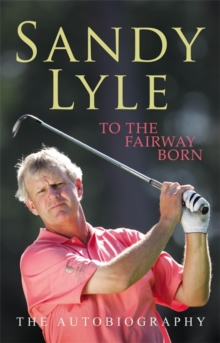 To the Fairway Born : The Autobiography, Paperback Book