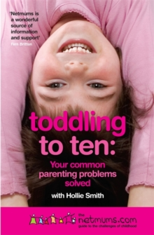 Toddling to Ten : Your Common Parenting Problems Solved - The Netmums Guide to the Challenges of Childhood, Paperback Book