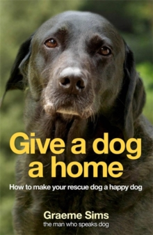 Give a Dog a Home : How to Make Your Rescue Dog a Happy Dog, Paperback Book