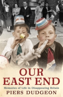 Our East End : Memories of Life in Disappearing Britain, Paperback Book
