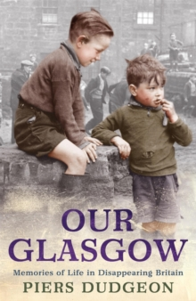 Our Glasgow : Memories of Life in Disappearing Britain, Paperback / softback Book