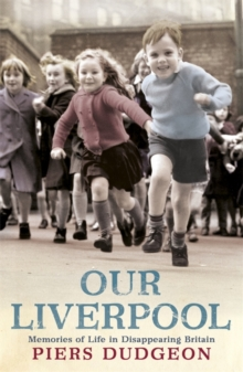 Our Liverpool : Memories of Life in Disappearing Britain, Paperback Book