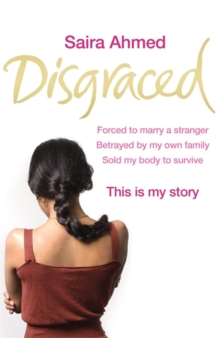 Disgraced : Forced to Marry a Stranger, Betrayed by My Own Family, Sold My Body to Survive, This is My Story, Paperback Book