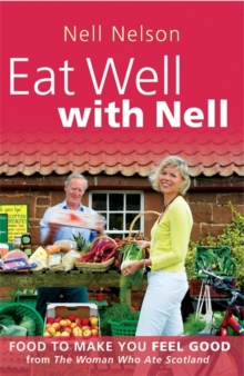 Eat Well with Nell : Food to Make You Feel Good, Paperback / softback Book