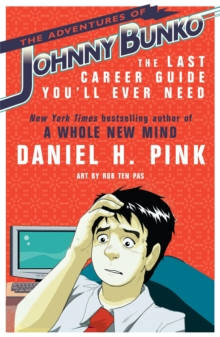 The Adventures of Johnny Bunko : The Last Career Guide You'll Ever Need, Paperback / softback Book