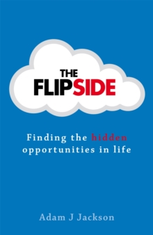 The Flipside : Finding the hidden opportunities in life, Paperback / softback Book