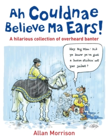 Ah Couldnae Believe Ma Ears! : Classic Overheard Conversations, Paperback / softback Book