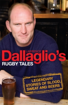 Dallaglio's Rugby Tales : Legendary Stories of Blood, Sweat and Beers, Paperback Book