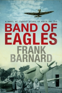 Band of Eagles : A thrilling tale of fighter pilots in World War Two, Paperback Book