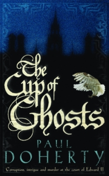 The Cup of Ghosts (Mathilde of Westminster Trilogy, Book 1) : Corruption, intrigue and murder in the court of Edward II, Paperback Book