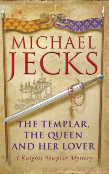The Templar, the Queen and Her Lover (Knights Templar Mysteries 24) : Conspiracies and intrigue abound in this thrilling medieval mystery, Paperback / softback Book