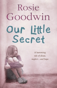 Our Little Secret : A Harrowing Saga of Abuse, Neglect... and Hope, Paperback Book