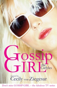 Gossip Girl: The Carlyles : Gossip Girl: The Carlyles You Just Can't Get Enough v. 1, Paperback Book