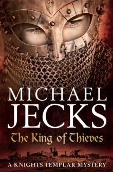 The King Of Thieves (Knights Templar Mysteries 26) : A journey to medieval Paris amounts to danger, Paperback Book