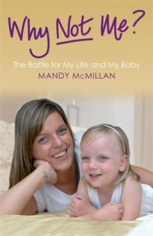 Why Not Me? : The Battle for My Life and My Baby, Paperback Book