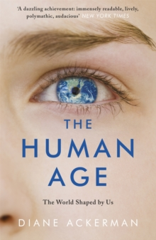 The Human Age : The World Shaped by Us, Paperback / softback Book