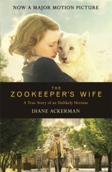 The Zookeeper's Wife : An unforgettable true story, now a major film, Paperback Book