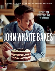 John Whaite Bakes: Recipes for Every Day and Every Mood, Hardback Book