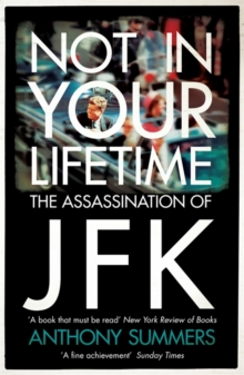 Not In Your Lifetime : The Assassination of JFK, Paperback Book