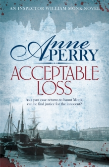Acceptable Loss (William Monk Mystery, Book 17) : A gripping Victorian mystery of blackmail, vice and corruption, Paperback Book