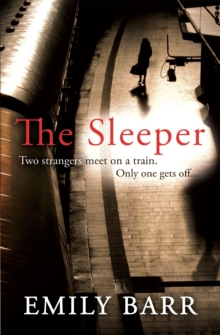 The Sleeper: Two strangers meet on a train. Only one gets off : : A dark and gripping psychological thriller, Paperback / softback Book