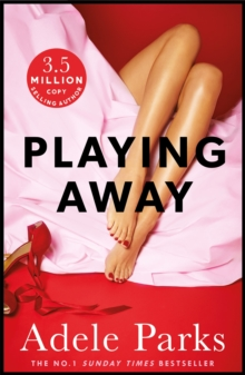 Playing Away : A compelling novel of love, lust and lies, Paperback / softback Book