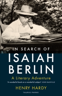 In Search of Isaiah Berlin : A Literary Adventure, Paperback / softback Book