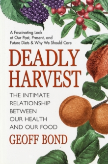 Deadly Harvest : The Intimate Relationship Between Our Health and Our Food, Paperback / softback Book