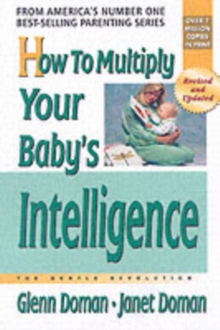 How to Multiply Your Baby's Intelligence : The Gentle Revolution, Paperback Book