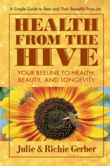 Health from the Hive : Your Beeline to Health, Beauty and Longevity, Paperback / softback Book